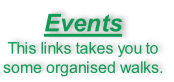 Events This links takes you to  some organised walks.